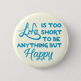 Life is too short to be anything but happy 6 cm round badge