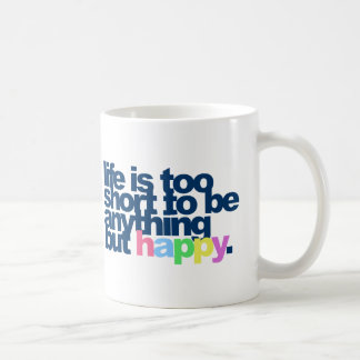 Life is too short to be anything but happy. basic white mug