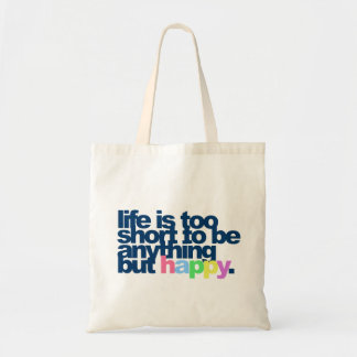 Life is too short to be anything but happy. budget tote bag