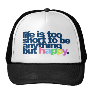 Life is too short to be anything but happy. cap