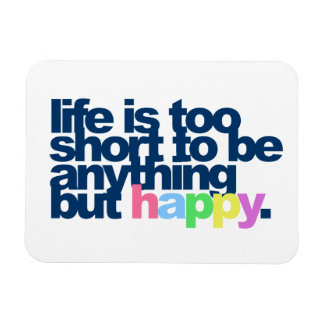 Life is too short to be anything but happy rectangular photo magnet
