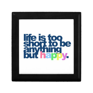 Life is too short to be anything but happy small square gift box