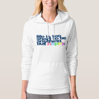 Life is too short to be anything but happy hoodie