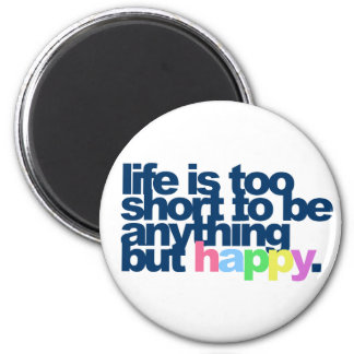 Life is too short to be anything but happy. 6 cm round magnet