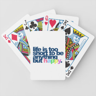 Life is too short to be anything but happy. poker deck