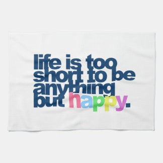 Life is too short to be anything but happy. hand towel