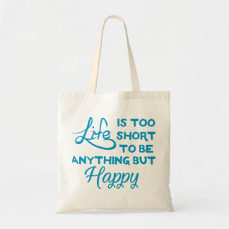 Life is too short to be anything but happy tote bag