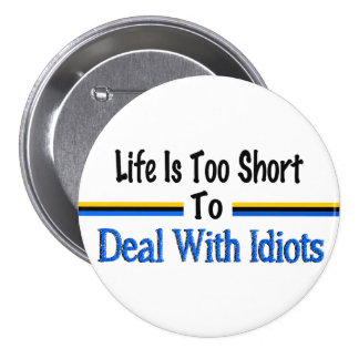 Life Is Too Short To Deal With Idiots 7.5 Cm Round Badge