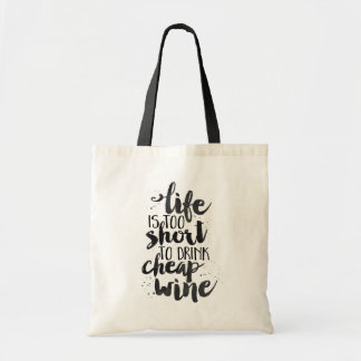 Life is Too Short to Drink Cheap Wine | Quote Tote Bag