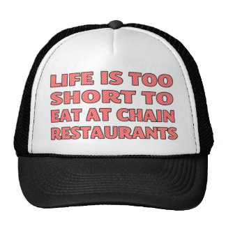 Life is too short to eat at chain restaurants cap