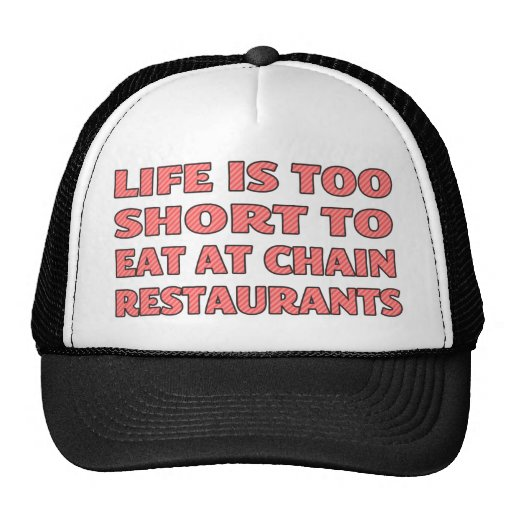 Life is too short to eat at chain restaurants mesh hat