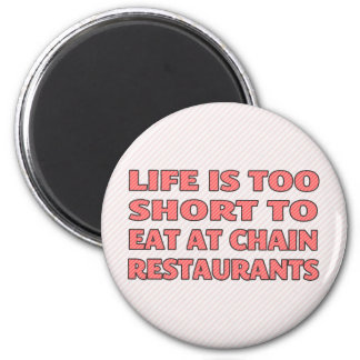 Life is too short to eat at chain restaurants refrigerator magnet