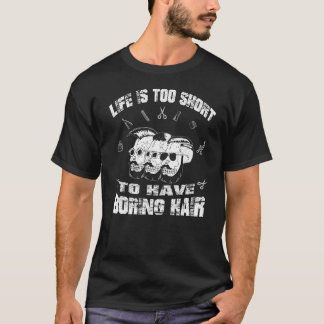 Life is too short to have boring hair Barber shirt