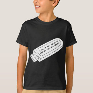 Life is too short to remove the USB safely funny T-Shirt