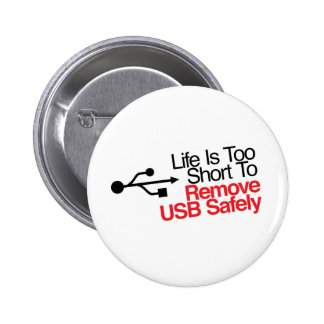 Life Is Too Short to Remove USB Safely 6 Cm Round Badge
