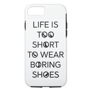 Life is Too Short to Wear Boring Shoes Phone Case