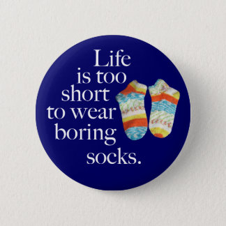 Life Is Too Short To Wear Boring Socks 6 Cm Round Badge