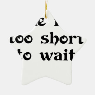 life is toomshort to wait ceramic star decoration