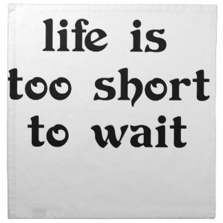 life is toomshort to wait napkin