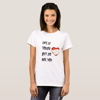 Life is tough but so are you T-Shirt
