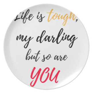 Life is tough,Darling Plate