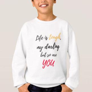 Life is tough,Darling Sweatshirt
