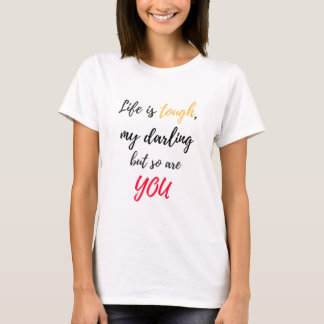 Life is tough,Darling T-Shirt
