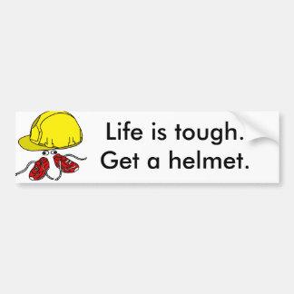 Life is tough, Get a helmet slogan Bumper Sticker