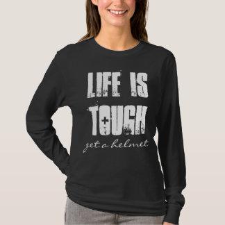 Life Is Tough , get a helmet T-Shirt