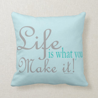 Life is what you Make it Pillows