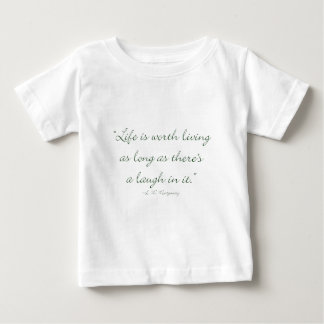 Life Is Worth Living As Long As There Is A Laugh.. Baby T-Shirt