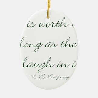Life Is Worth Living As Long As There Is A Laugh.. Ceramic Oval Decoration