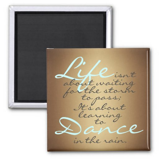 Life isn't about waiting for the storm to pass... fridge magnets