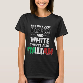 Life Isn't Just Black and White Also Italian Shirt