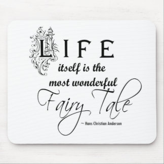 Life itself is the most wonderful fairy tale mousepad