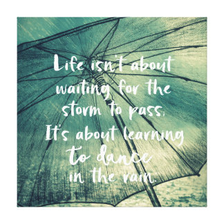 Life Learning to Dance in the Rain Quote Canvas Print