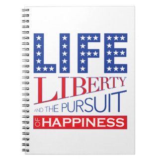 Life, Liberty and the Pursuit of Happiness Spiral Notebook