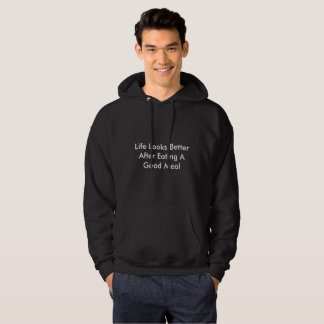 Life Looks Better Eating A Good Meal Hoodie