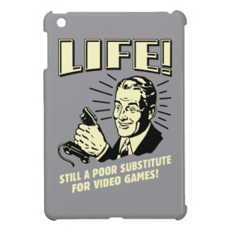 Life: Poor Subsitute For Video Games Case For The iPad Mini