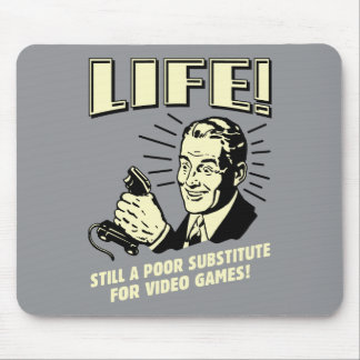 Life: Poor Subsitute For Video Games Mousepad