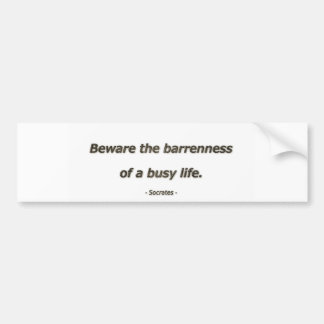 Life Quote by Socrates - Beware the barrenness of Bumper Sticker