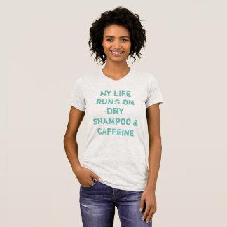 Life runs on dry shampoo & caffeine T-Shirt