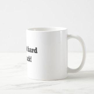 Life s not hard YOU suck Coffee Mug
