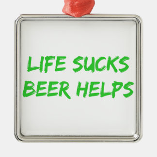 Life Sucks Beer Helps Metal Ornament