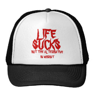 LIFE SUCKS BUT THE ALTERNATIVE IS WORST - CAP