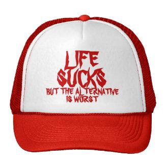 LIFE SUCKS but the alternative is worst! Cap