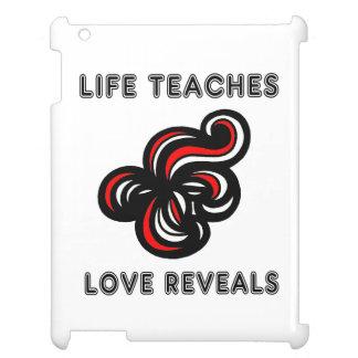 """Life Teaches, Love Reveals"" 631 Art iPad Case"
