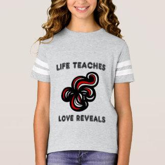 """Life Teaches, Love Reveals"" Girls' Sports Shirt"