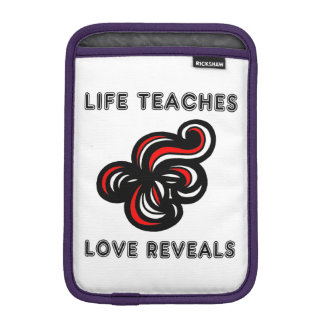 """Life Teaches, Love Reveals"" iPad Mini Soft Case"