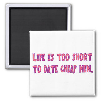 Life Too Short To Date Cheap Men Magnet